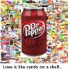 Love is like candy on a shelf Dr.Pepper